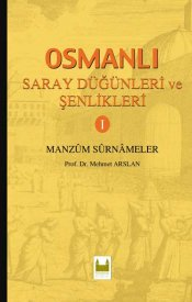 Osmanlı Saray Düğünleri ve Şenlikleri-1 / Manzum Sûrnameler