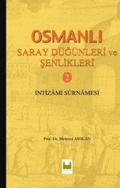 Osmanlı Saray Düğünleri ve Şenlikleri-2 / İntizami Sûrnamesi