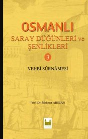 Osmanlı Saray Düğünleri ve Şenlikleri-3 / Vehbi Sûrnamesi