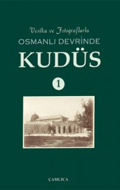 Osmanlı Devrinde Kudüs-1 (Vesikalar ve Fotoğraflar)