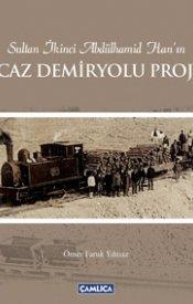 II. Abdülhamid Han'ın Hicaz Demiryolu Projesi (Ciltli)