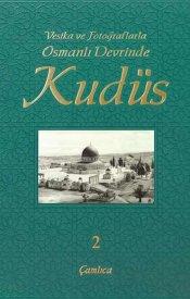 Osmanlı Devrinde Kudüs-2 (Vesikalar ve Fotoğraflar)