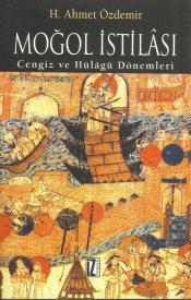 Moğol İstilası ve Abbasi Devleti'nin Yıkılışı Cengiz ve Hülagü Dönemleri