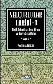 Selçuklular Tarihi (Cilt 1 - Büyük Selçuklular, Irak, Kirman ve Suriye Selçukluları)