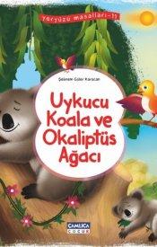 Uykucu Koala Ve Okaliptüs Ağacı (Yeryüzü Masalları-11)