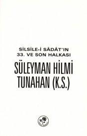 Silsile-i Sâdât'ın 33. ve Son Halkası Süleyman Hilmi Tunahan (K.S)