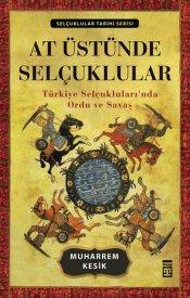 At Üstünde Selçuklular: Türkiye Selçukluları'nda Ordu ve Savaş