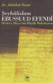 Şeyhulislam Ebussuud Efendi / Devlet-i Aliyye'nin Büyük Hukukçusu